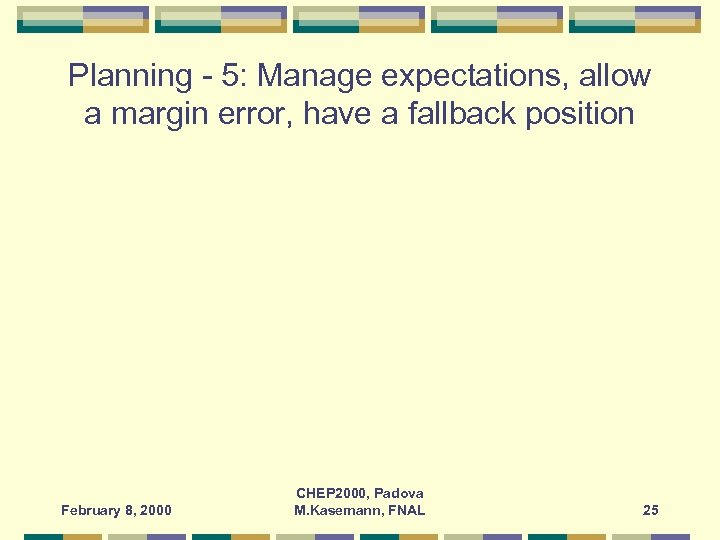Planning - 5: Manage expectations, allow a margin error, have a fallback position February