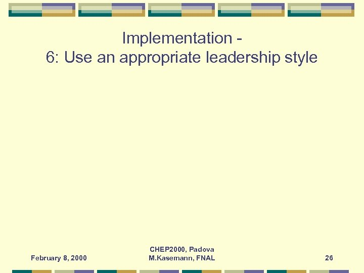 Implementation 6: Use an appropriate leadership style February 8, 2000 CHEP 2000, Padova M.