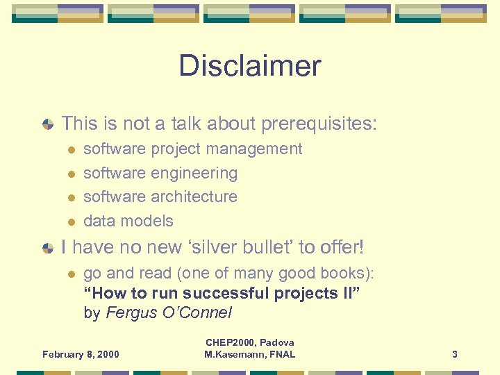 Disclaimer This is not a talk about prerequisites: l l software project management software