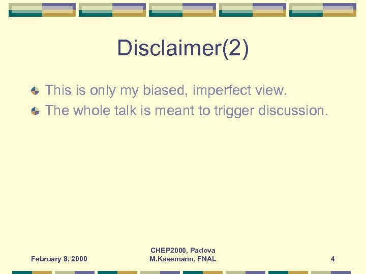 Disclaimer(2) This is only my biased, imperfect view. The whole talk is meant to