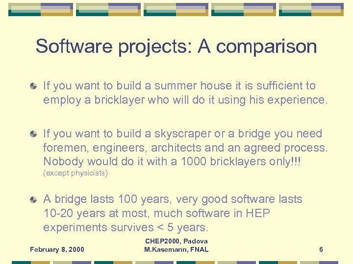 Software projects: A comparison If you want to build a summer house it is