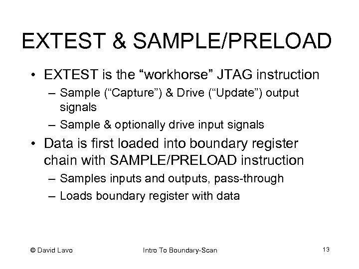 "EXTEST & SAMPLE/PRELOAD • EXTEST is the ""workhorse"" JTAG instruction – Sample (""Capture"") &"