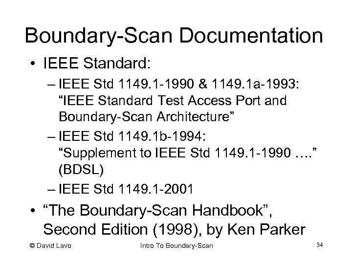 Boundary-Scan Documentation • IEEE Standard: – IEEE Std 1149. 1 -1990 & 1149. 1