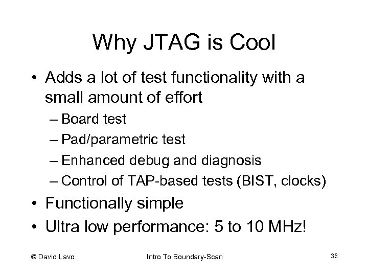 Why JTAG is Cool • Adds a lot of test functionality with a small