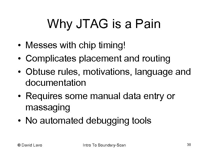 Why JTAG is a Pain • Messes with chip timing! • Complicates placement and