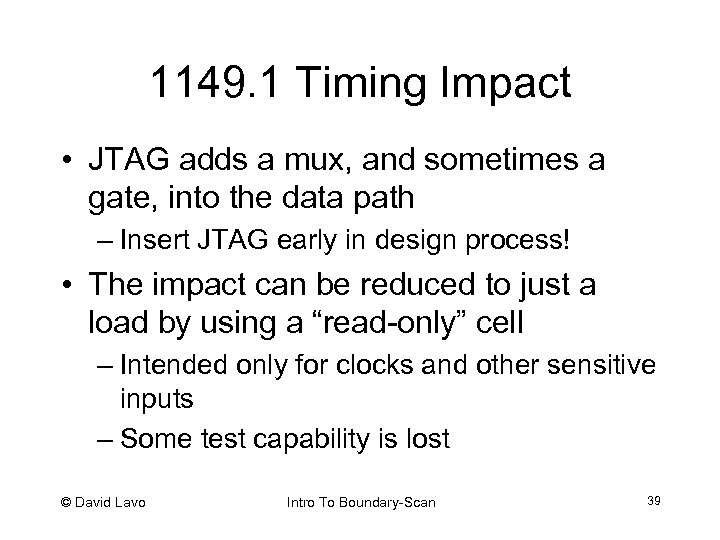 1149. 1 Timing Impact • JTAG adds a mux, and sometimes a gate, into