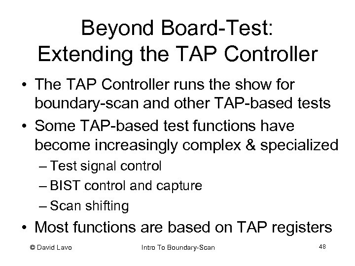 Beyond Board-Test: Extending the TAP Controller • The TAP Controller runs the show for
