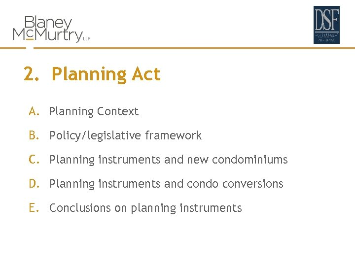 2. Planning Act A. Planning Context B. Policy/legislative framework C. Planning instruments and new