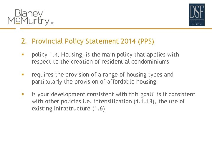 2. Provincial Policy Statement 2014 (PPS) § policy 1. 4, Housing, is the main