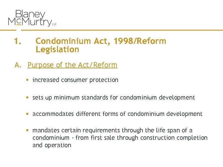 1. Condominium Act, 1998/Reform Legislation A. Purpose of the Act/Reform § increased consumer protection