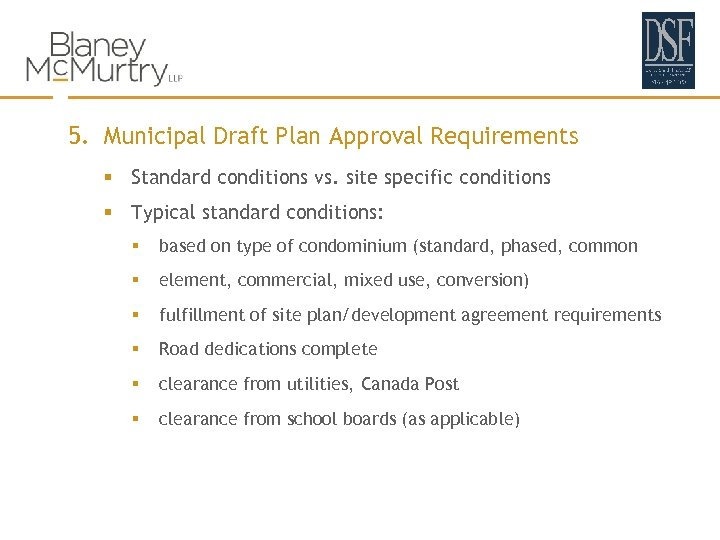 5. Municipal Draft Plan Approval Requirements § Standard conditions vs. site specific conditions §