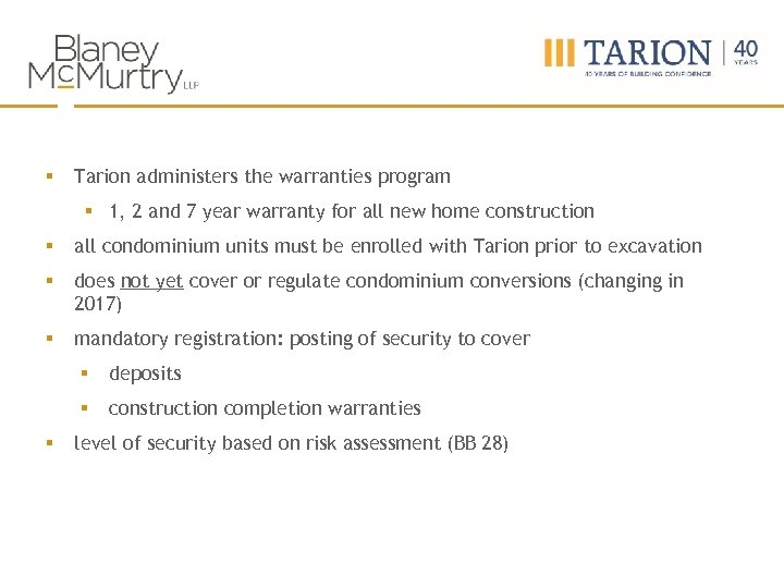 § Tarion administers the warranties program § 1, 2 and 7 year warranty for