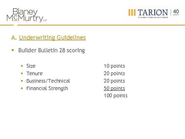 A. Underwriting Guidelines § Builder Bulletin 28 scoring § § Size Tenure Business/Technical Financial
