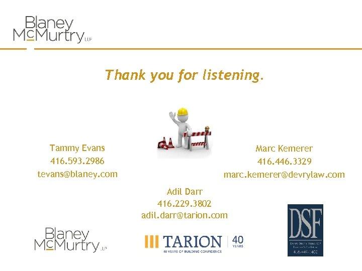 Thank you for listening. Tammy Evans 416. 593. 2986 tevans@blaney. com Marc Kemerer 416.