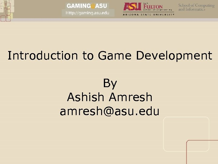 Introduction to Game Development By Ashish Amresh amresh@asu. edu