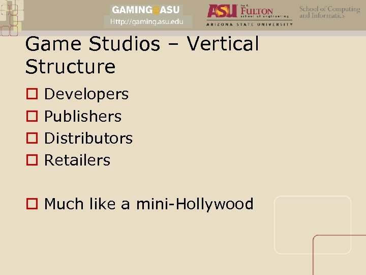 Game Studios – Vertical Structure o o Developers Publishers Distributors Retailers o Much like