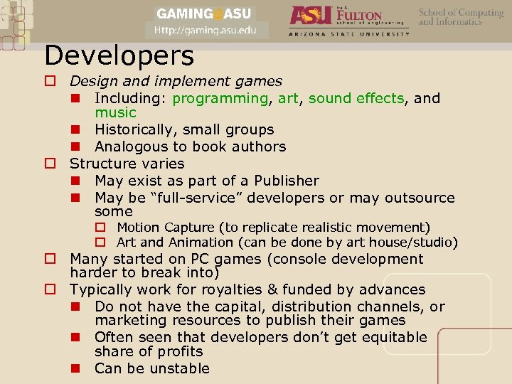Developers o Design and implement games n Including: programming, art, sound effects, and music