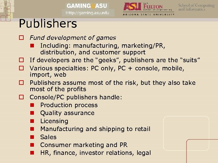Publishers o Fund development of games n Including: manufacturing, marketing/PR, distribution, and customer support