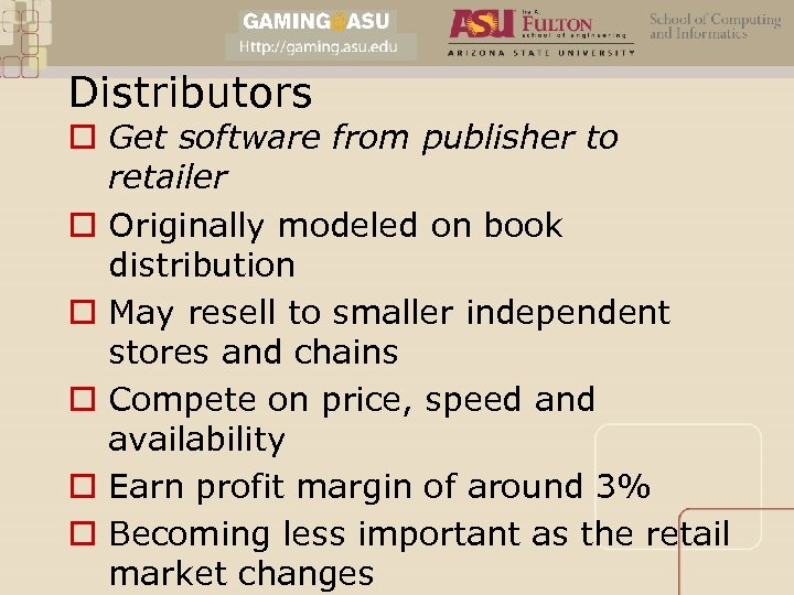 Distributors o Get software from publisher to retailer o Originally modeled on book distribution