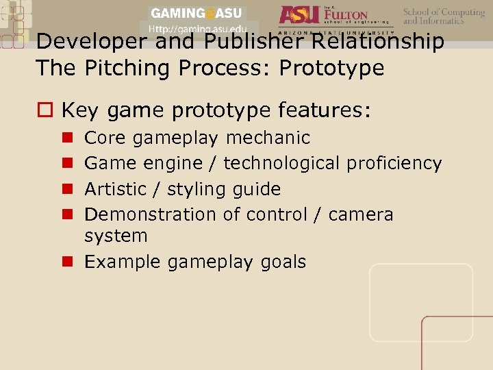 Developer and Publisher Relationship The Pitching Process: Prototype o Key game prototype features: Core