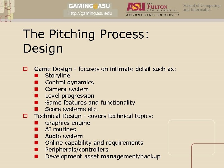 The Pitching Process: Design o o Game Design - focuses on intimate detail such