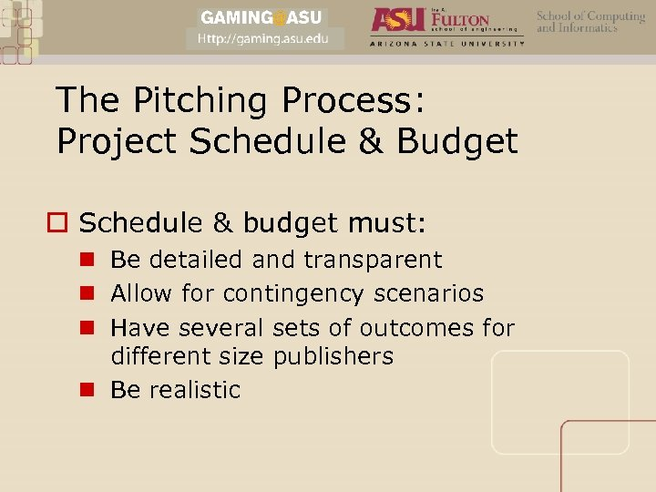 The Pitching Process: Project Schedule & Budget o Schedule & budget must: n Be