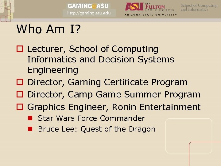 Who Am I? o Lecturer, School of Computing Informatics and Decision Systems Engineering o