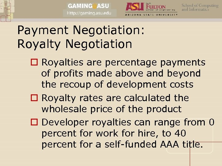 Payment Negotiation: Royalty Negotiation o Royalties are percentage payments of profits made above and