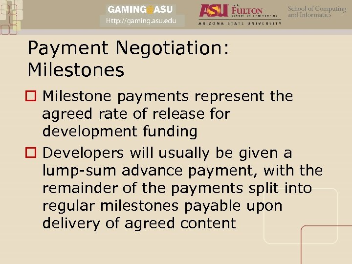 Payment Negotiation: Milestones o Milestone payments represent the agreed rate of release for development