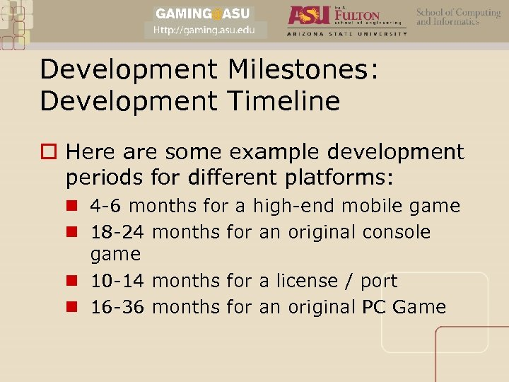 Development Milestones: Development Timeline o Here are some example development periods for different platforms: