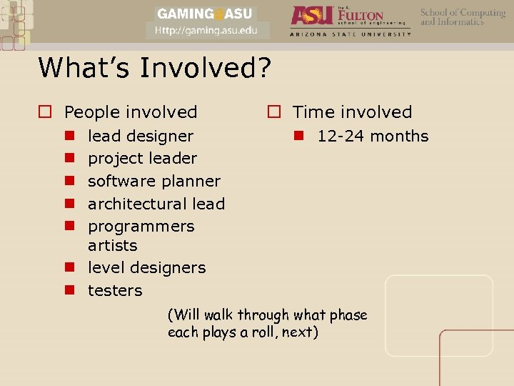 What's Involved? o People involved lead designer project leader software planner architectural lead programmers
