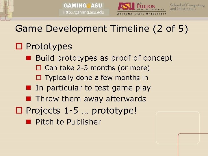 Game Development Timeline (2 of 5) o Prototypes n Build prototypes as proof of