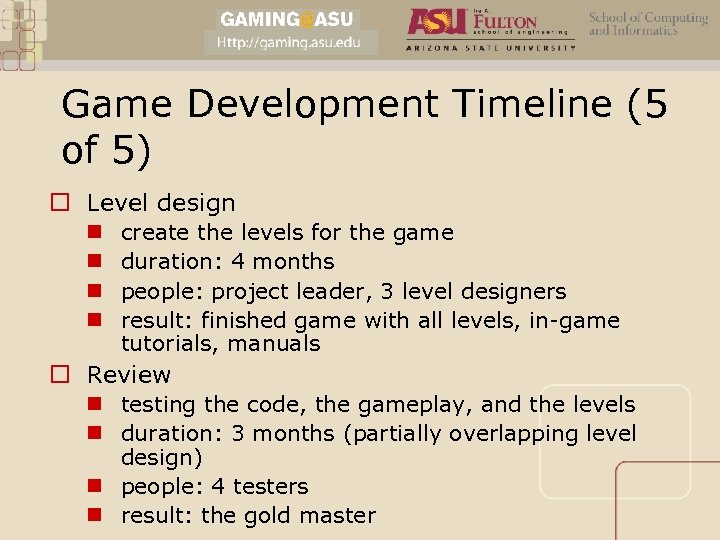 Game Development Timeline (5 of 5) o Level design n n create the levels