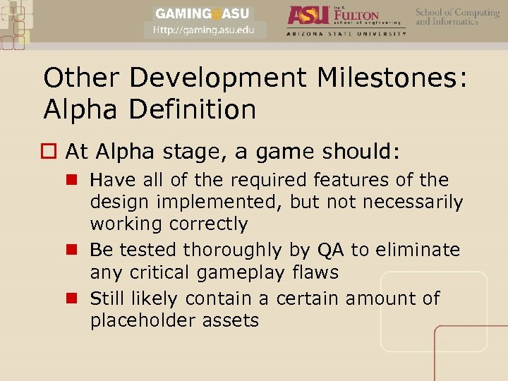 Other Development Milestones: Alpha Definition o At Alpha stage, a game should: n Have