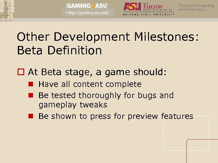 Other Development Milestones: Beta Definition o At Beta stage, a game should: n Have