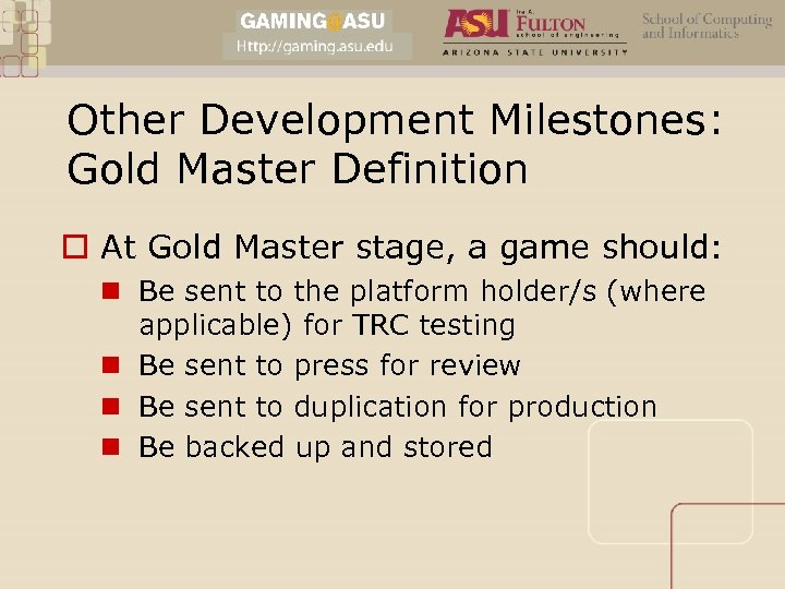 Other Development Milestones: Gold Master Definition o At Gold Master stage, a game should:
