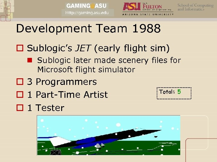 Development Team 1988 o Sublogic's JET (early flight sim) n Sublogic later made scenery