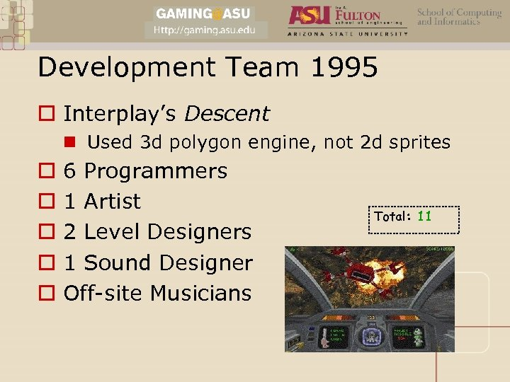 Development Team 1995 o Interplay's Descent n Used 3 d polygon engine, not 2