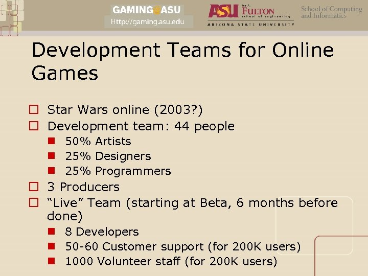 Development Teams for Online Games o Star Wars online (2003? ) o Development team: