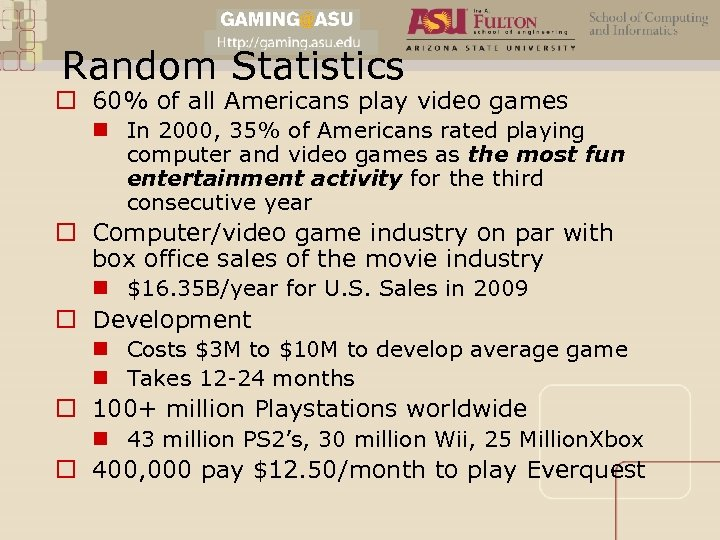 Random Statistics o 60% of all Americans play video games n In 2000, 35%