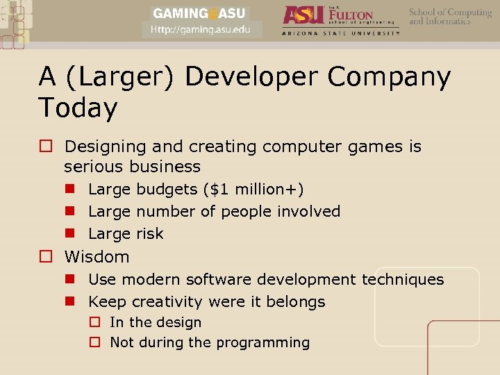 A (Larger) Developer Company Today o Designing and creating computer games is serious business