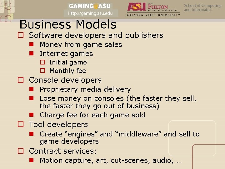 Business Models o Software developers and publishers n Money from game sales n Internet