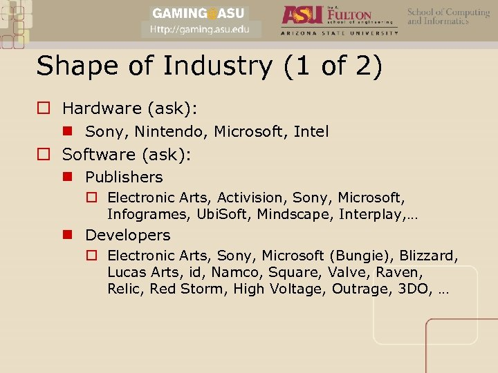 Shape of Industry (1 of 2) o Hardware (ask): n Sony, Nintendo, Microsoft, Intel