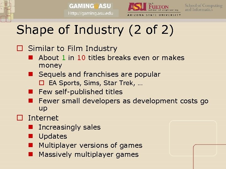 Shape of Industry (2 of 2) o Similar to Film Industry n About 1