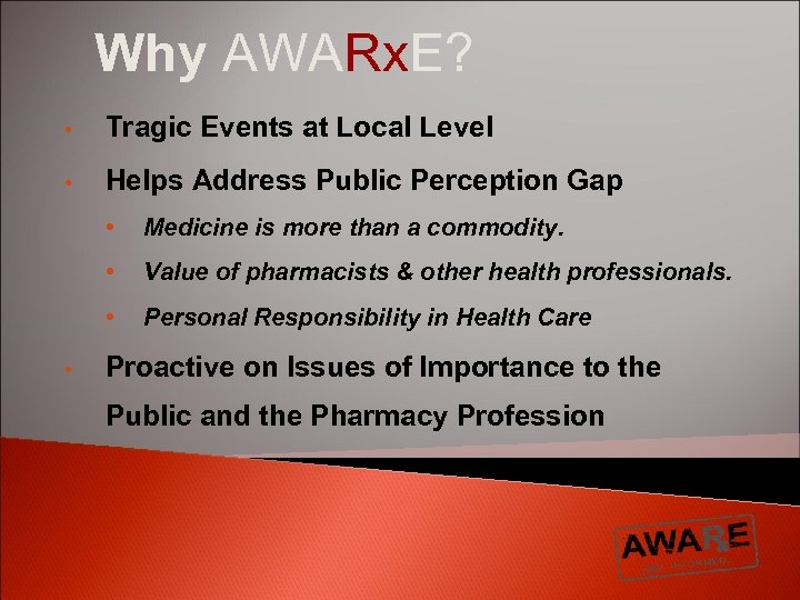 Why AWARx. E? • Tragic Events at Local Level • Helps Address Public Perception