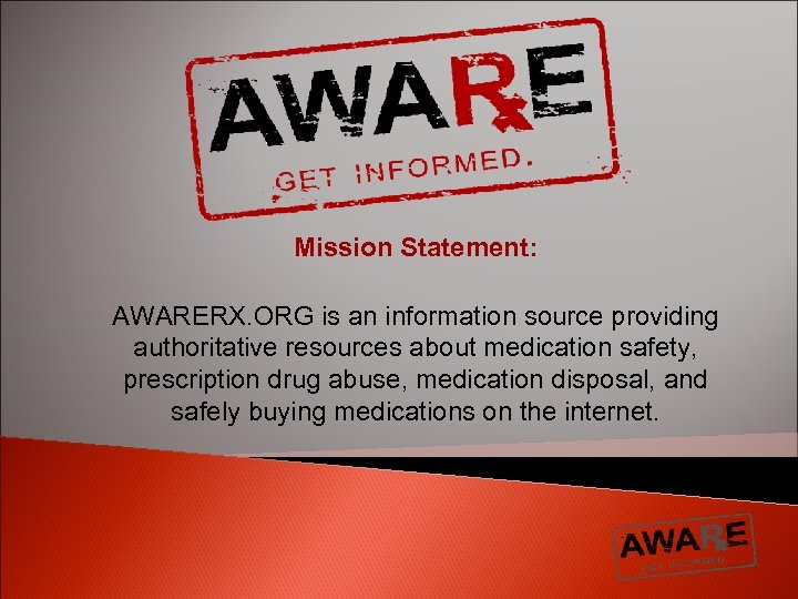 Mission Statement: AWARERX. ORG is an information source providing authoritative resources about medication safety,