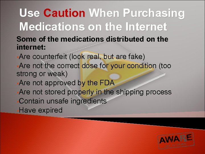 Use Caution When Purchasing Medications on the Internet Some of the medications distributed on