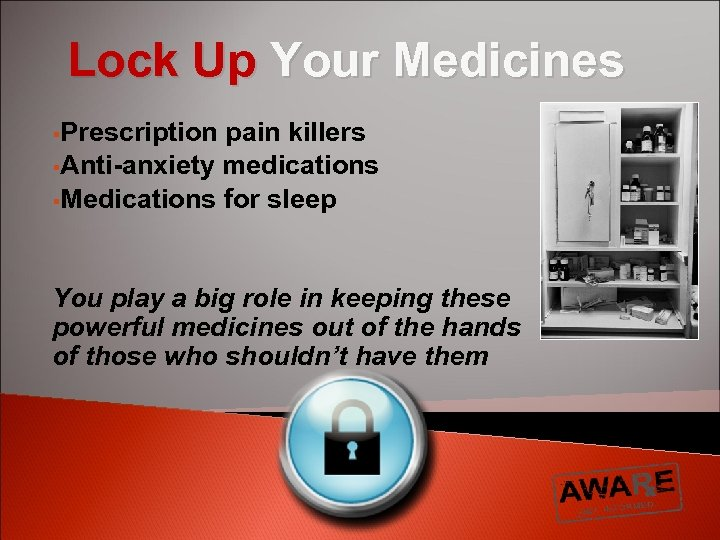 Lock Up Your Medicines §Prescription pain killers §Anti-anxiety medications §Medications for sleep You play