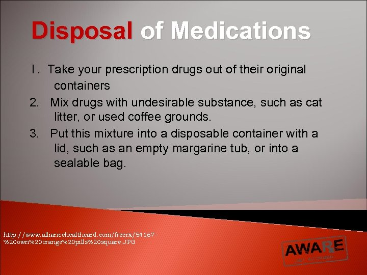 Disposal of Medications 1. Take your prescription drugs out of their original containers 2.