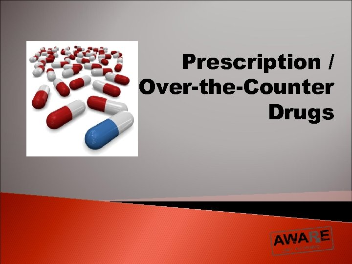Prescription / Over-the-Counter Drugs